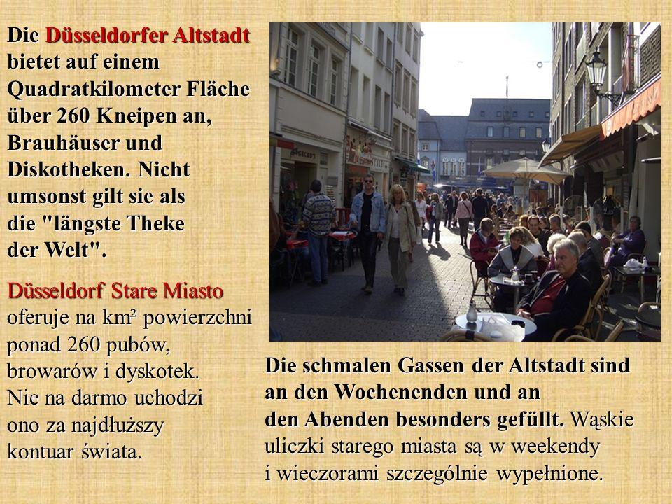 Die Düsseldorfer Altstadt bietet auf einem Quadratkilometer Fläche über 260 Kneipen an, Brauhäuser und Diskotheken. Nicht umsonst gilt sie als die längste Theke der Welt .