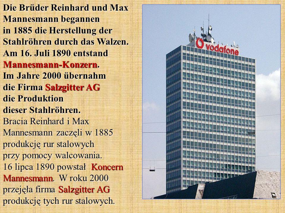 Die Brüder Reinhard und Max Mannesmann begannen in 1885 die Herstellung der Stahlröhren durch das Walzen.