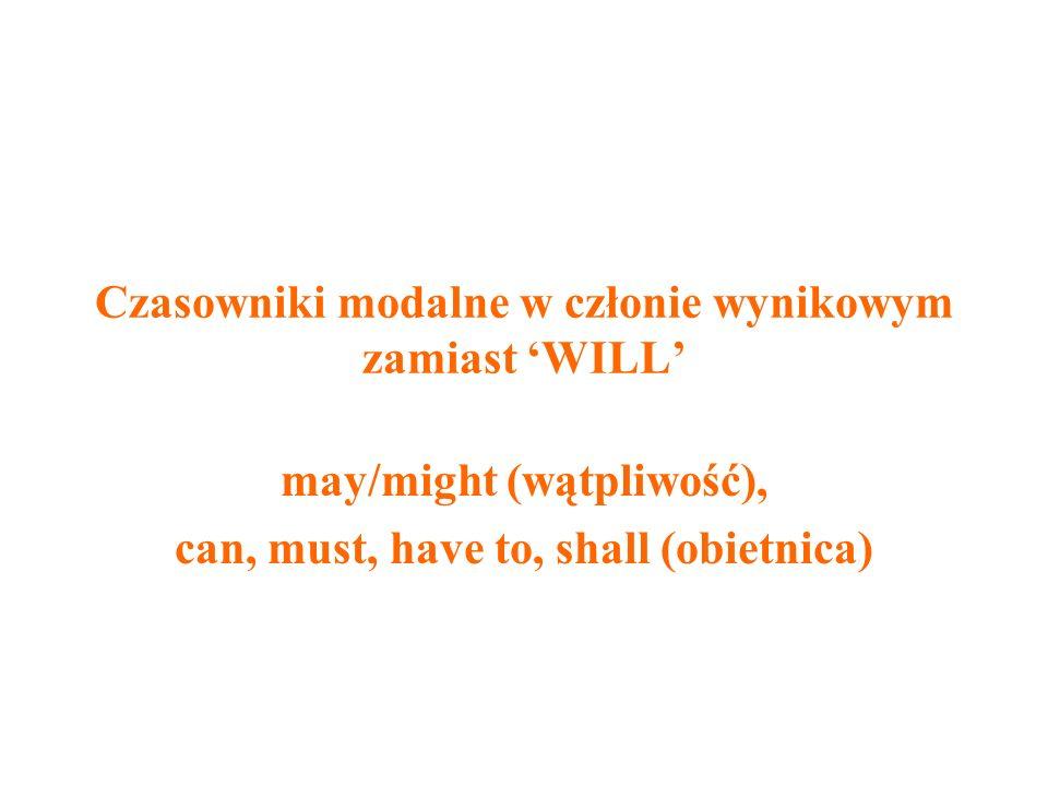 Czasowniki modalne w członie wynikowym zamiast 'WILL'