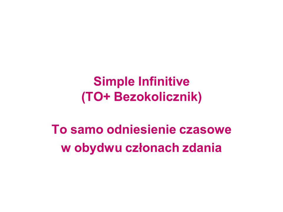 Simple Infinitive (TO+ Bezokolicznik)