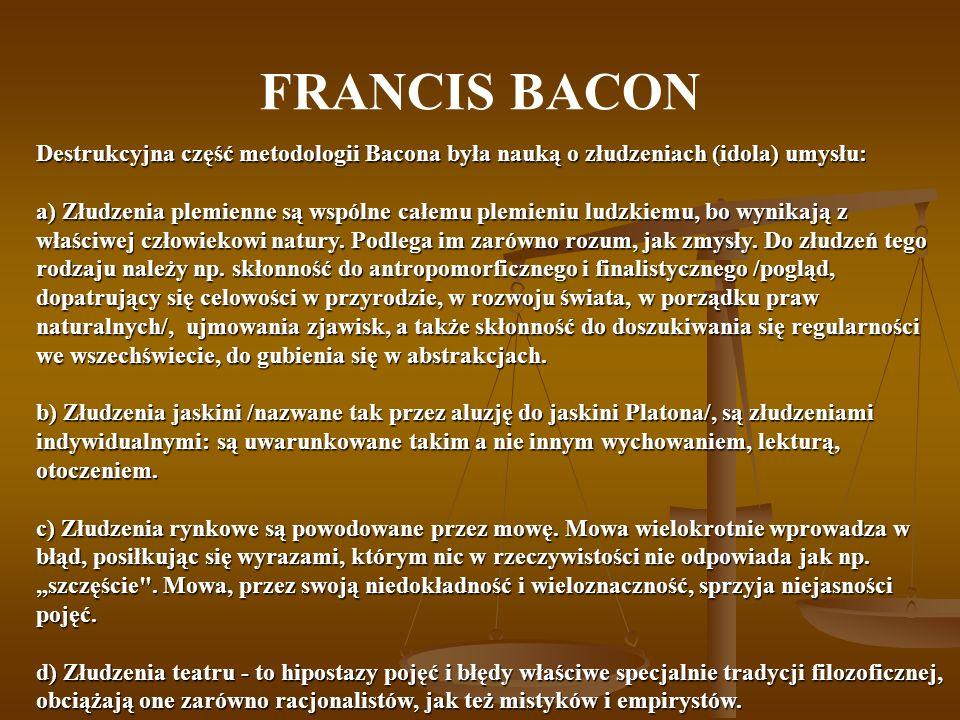 FRANCIS BACON Destrukcyjna część metodologii Bacona była nauką o złudzeniach (idola) umysłu: