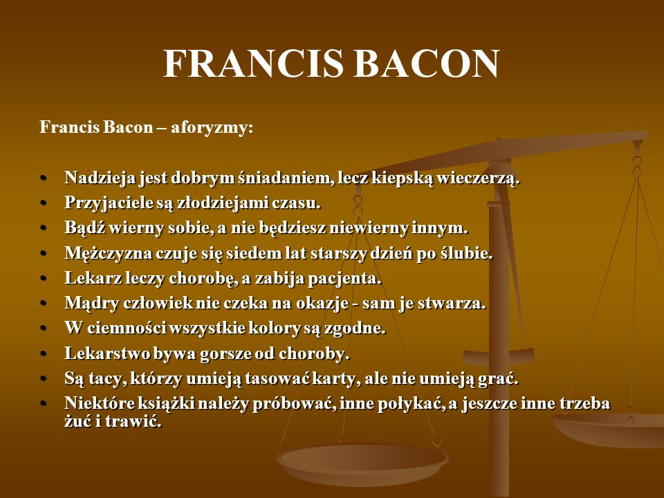 FRANCIS BACON Francis Bacon – aforyzmy: