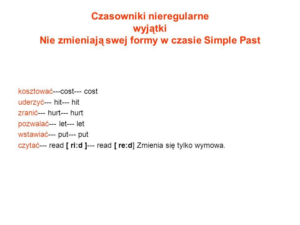 Czasowniki nieregularne wyjątki Nie zmieniają swej formy w czasie Simple Past