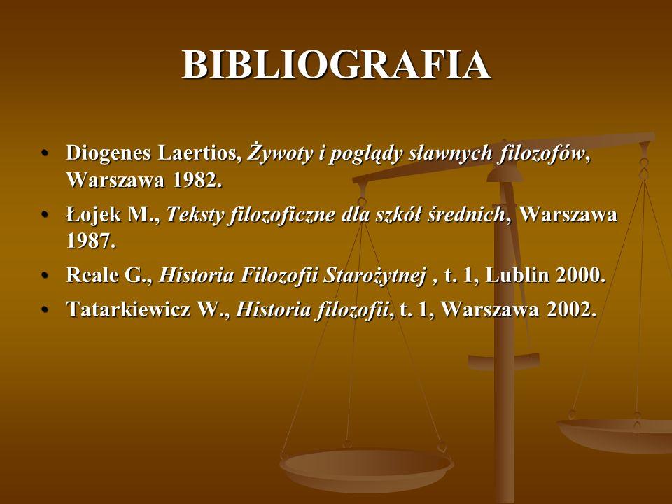 BIBLIOGRAFIA Diogenes Laertios, Żywoty i poglądy sławnych filozofów, Warszawa 1982.