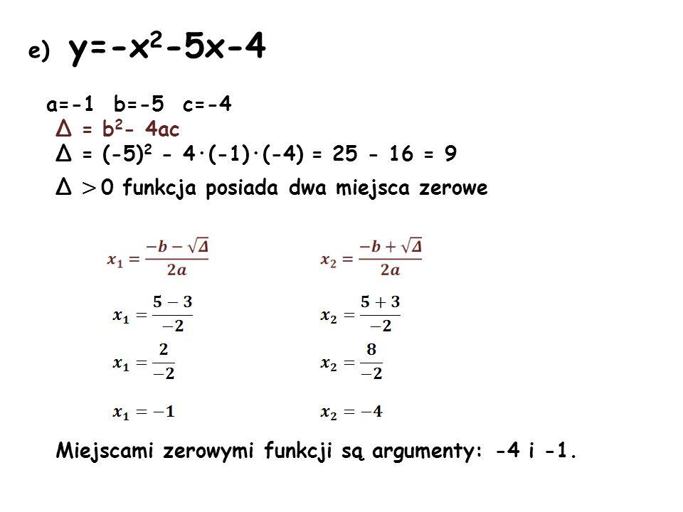 e) y=-x2-5x-4 a=-1 b=-5 c=-4 Δ = b2- 4ac