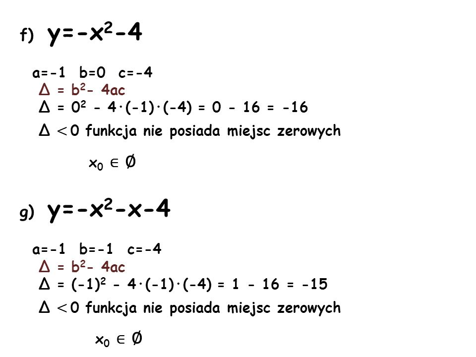 f) y=-x2-4 g) y=-x2-x-4 a=-1 b=0 c=-4 Δ = b2- 4ac