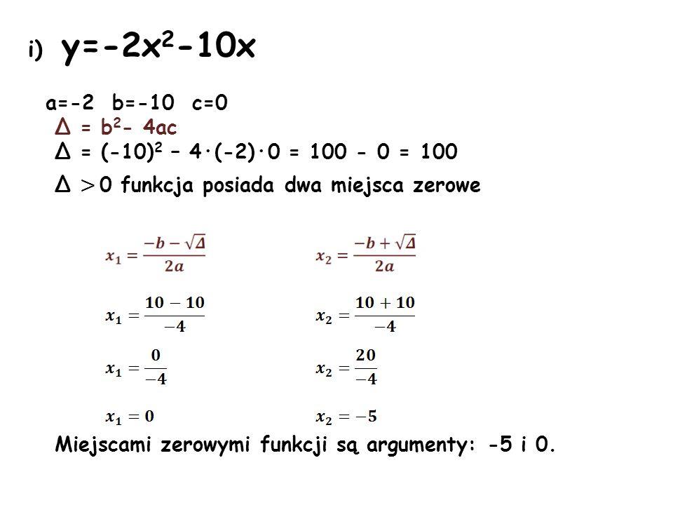 i) y=-2x2-10x a=-2 b=-10 c=0 Δ = b2- 4ac