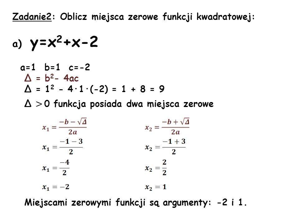 a) y=x2+x-2 Zadanie2: Oblicz miejsca zerowe funkcji kwadratowej: