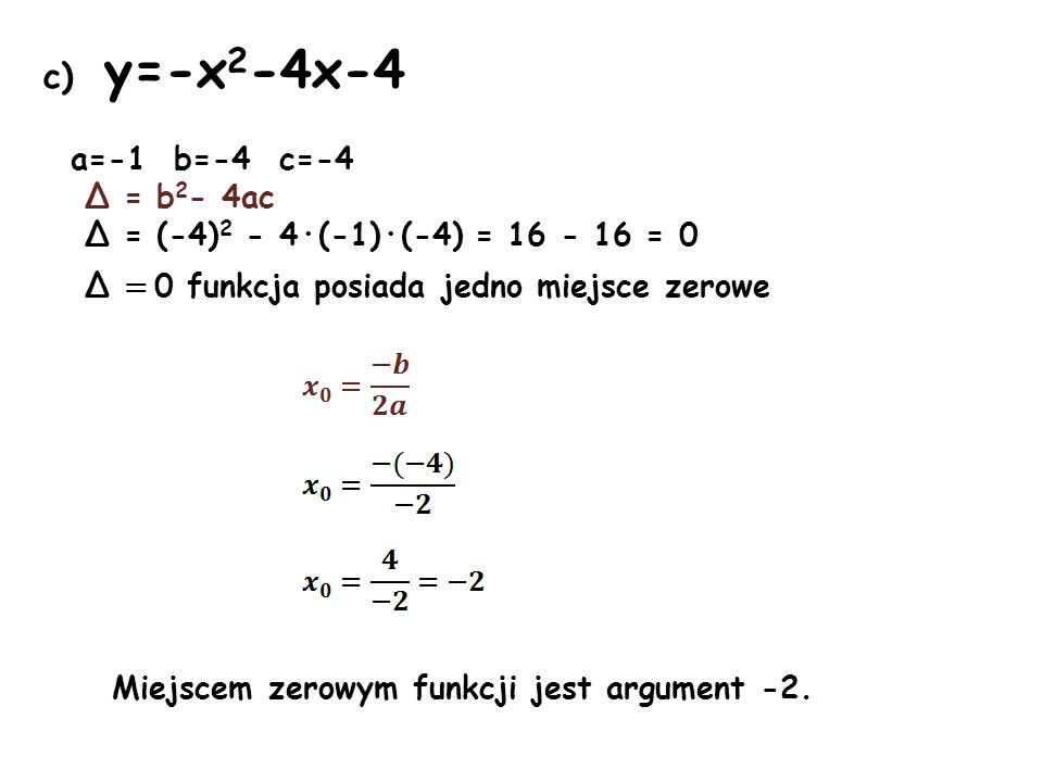 c) y=-x2-4x-4 a=-1 b=-4 c=-4 Δ = b2- 4ac
