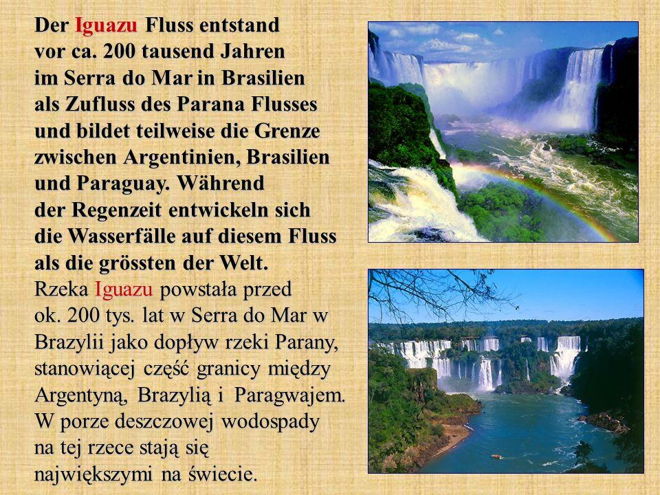 Der Iguazu Fluss entstand vor ca