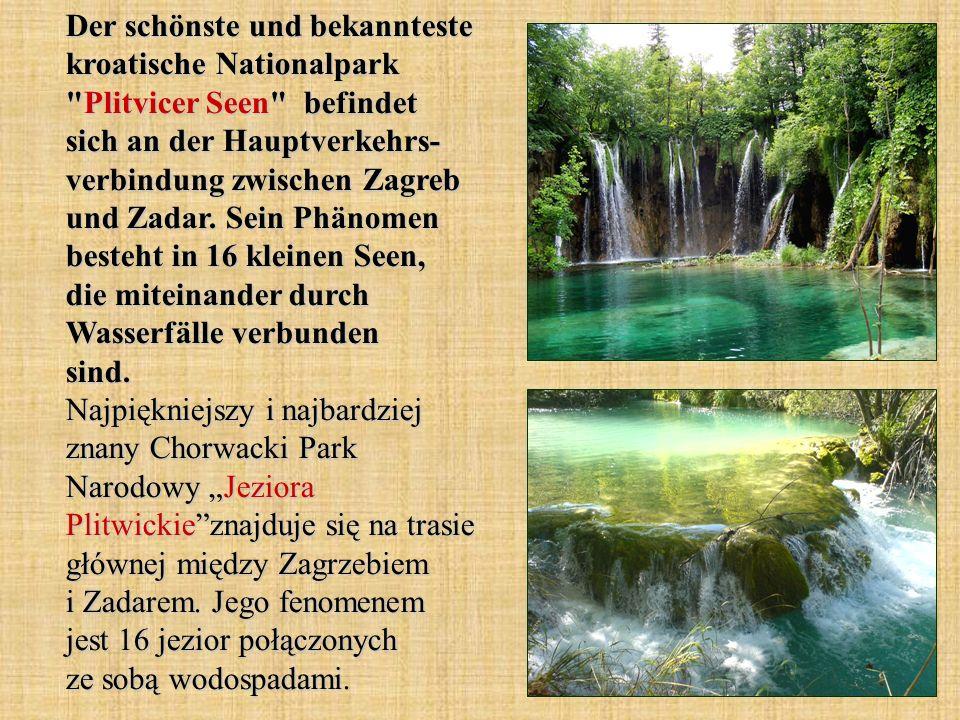 Der schönste und bekannteste kroatische Nationalpark Plitvicer Seen befindet sich an der Hauptverkehrs- verbindung zwischen Zagreb und Zadar.