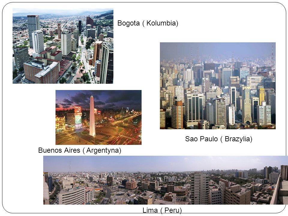Bogota ( Kolumbia) Sao Paulo ( Brazylia) Buenos Aires ( Argentyna) Lima ( Peru)