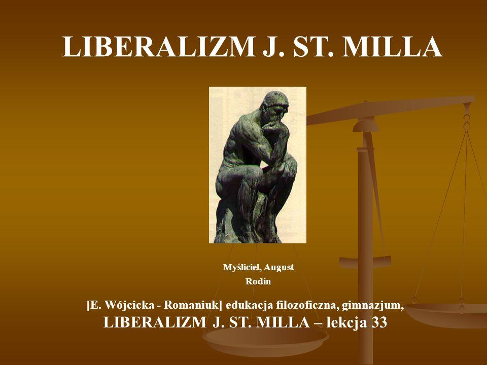 LIBERALIZM J. ST. MILLA LIBERALIZM J. ST. MILLA – lekcja 33