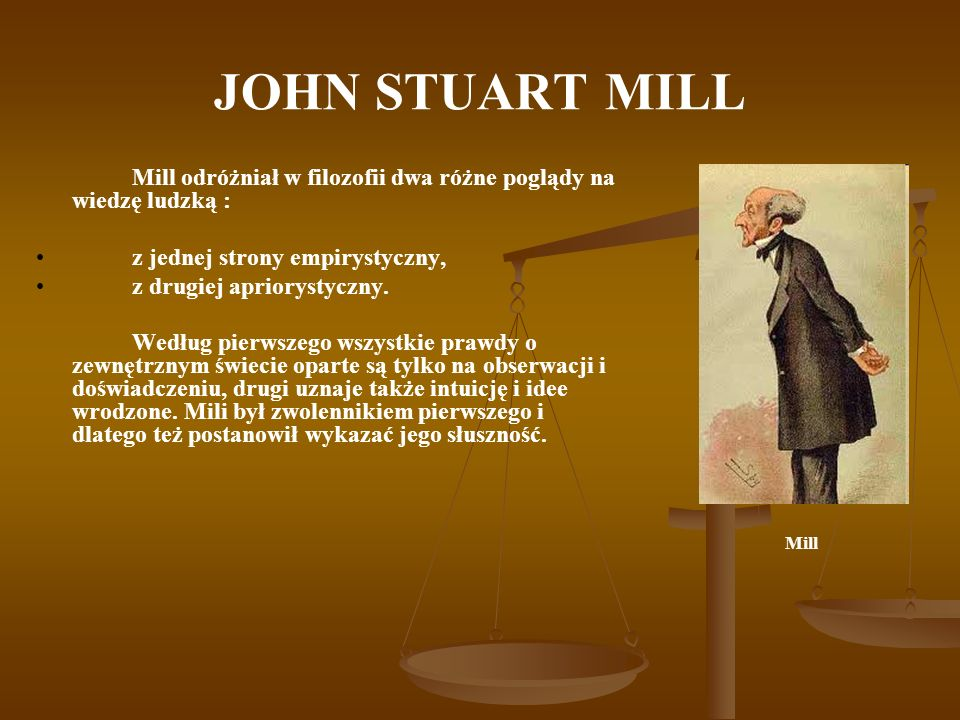 JOHN STUART MILL z jednej strony empirystyczny,