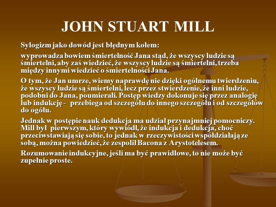 JOHN STUART MILL Sylogizm jako dowód jest błędnym kołem:
