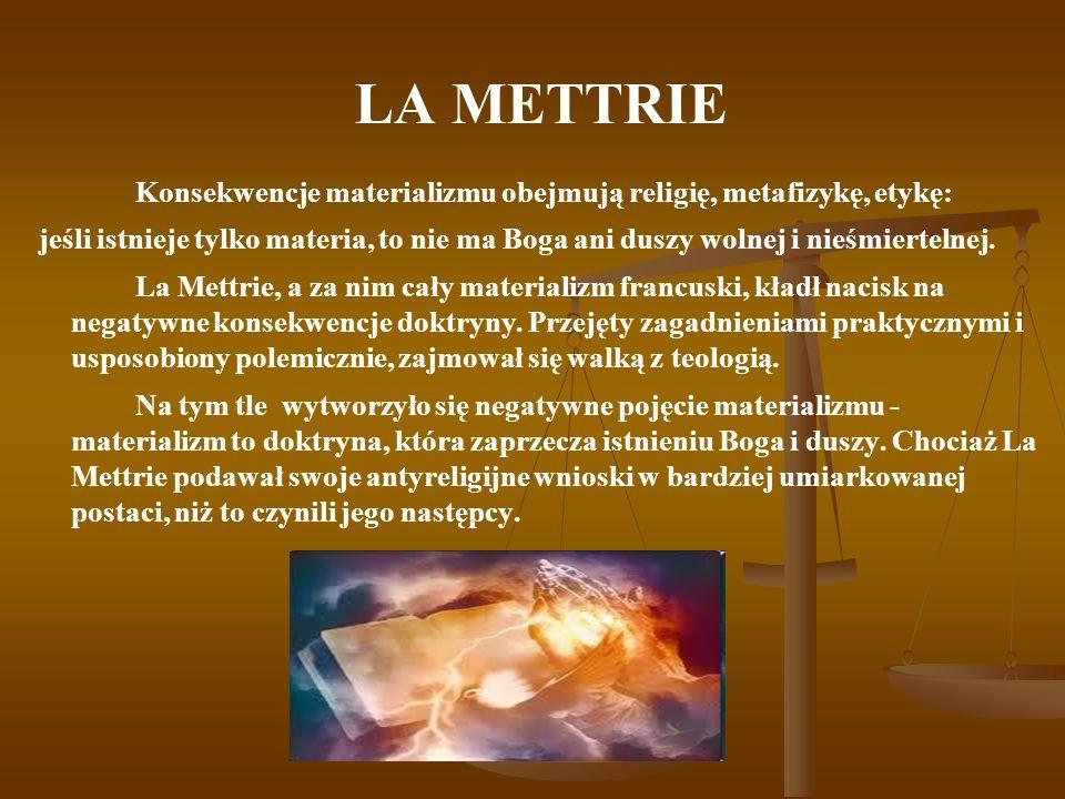 LA METTRIE Konsekwencje materializmu obejmują religię, metafizykę, etykę: