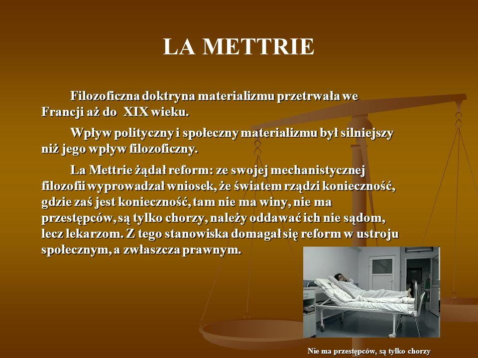 LA METTRIE Filozoficzna doktryna materializmu przetrwała we Francji aż do XIX wieku.