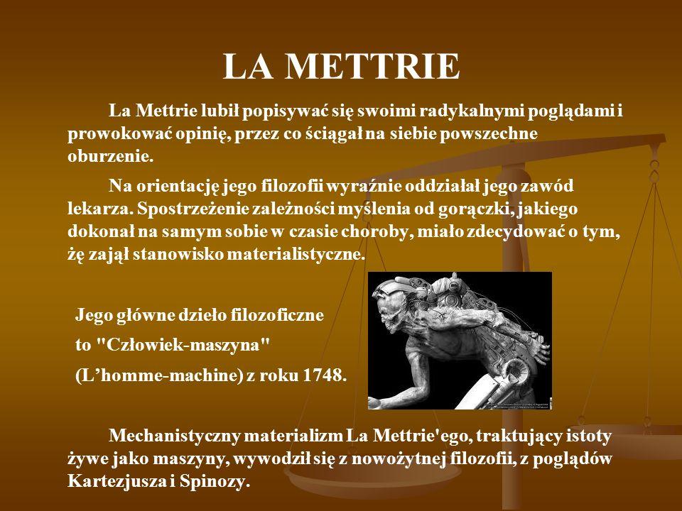 LA METTRIE La Mettrie lubił popisywać się swoimi radykalnymi poglądami i prowokować opinię, przez co ściągał na siebie powszechne oburzenie.