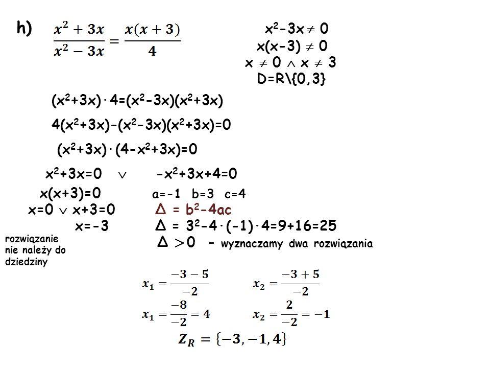 h) x2-3x  0 x(x-3)  0 x  0  x  3 D=R\{0,3}