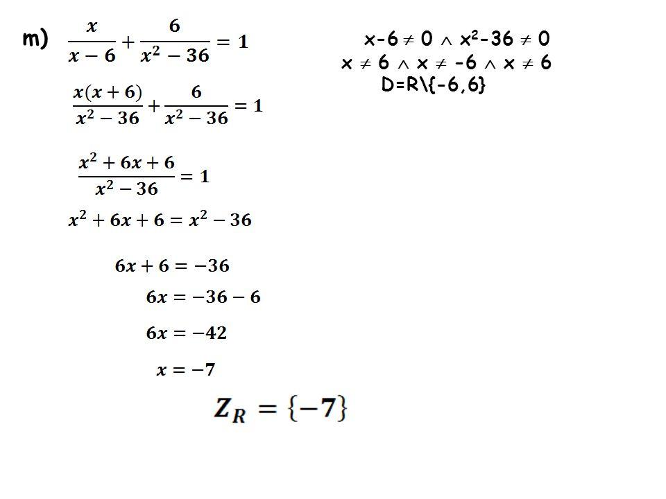 m) x-6  0  x2-36  0 x  6  x  -6  x  6 D=R\{-6,6}