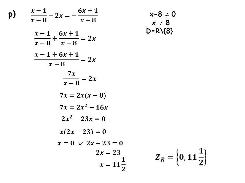 p) x-8  0 x  8 D=R\{8}