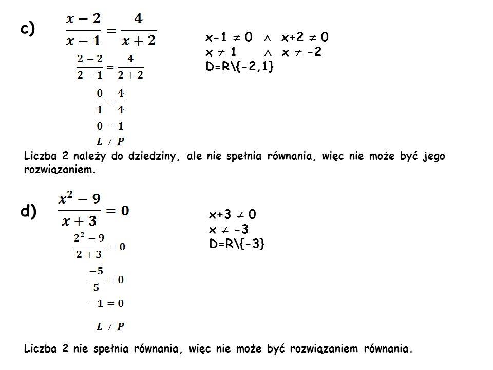 c) d) x-1  0  x+2  0 x  1  x  -2 D=R\{-2,1} x+3  0 x  -3