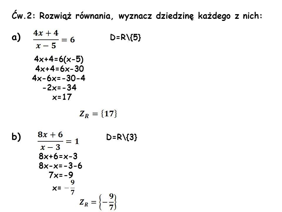 Ćw.2: Rozwiąż równania, wyznacz dziedzinę każdego z nich: