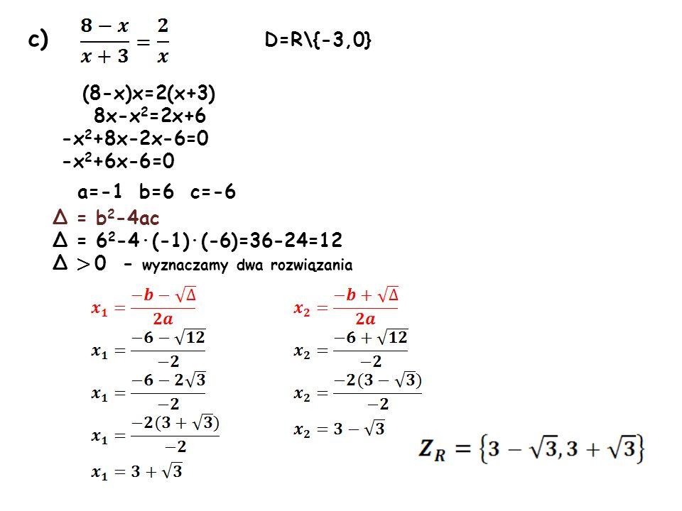 c) D=R\{-3,0} (8-x)x=2(x+3) 8x-x2=2x+6 -x2+8x-2x-6=0 -x2+6x-6=0
