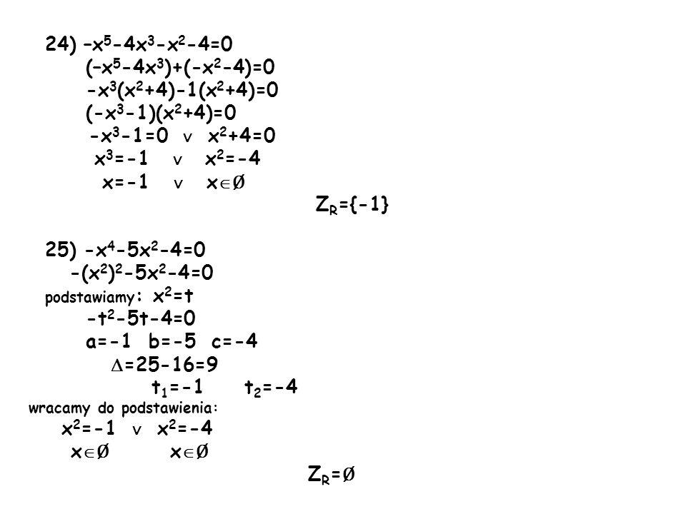 24) –x5-4x3-x2-4=0 (–x5-4x3)+(-x2-4)=0 -x3(x2+4)-1(x2+4)=0