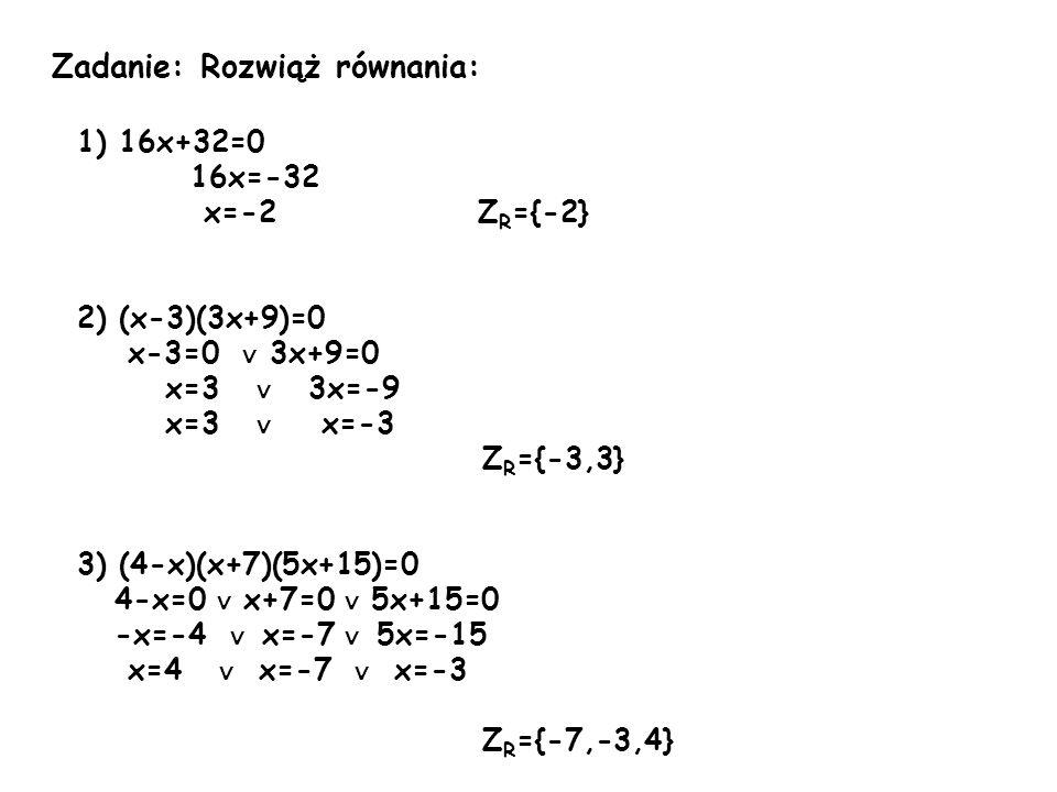 Zadanie: Rozwiąż równania: