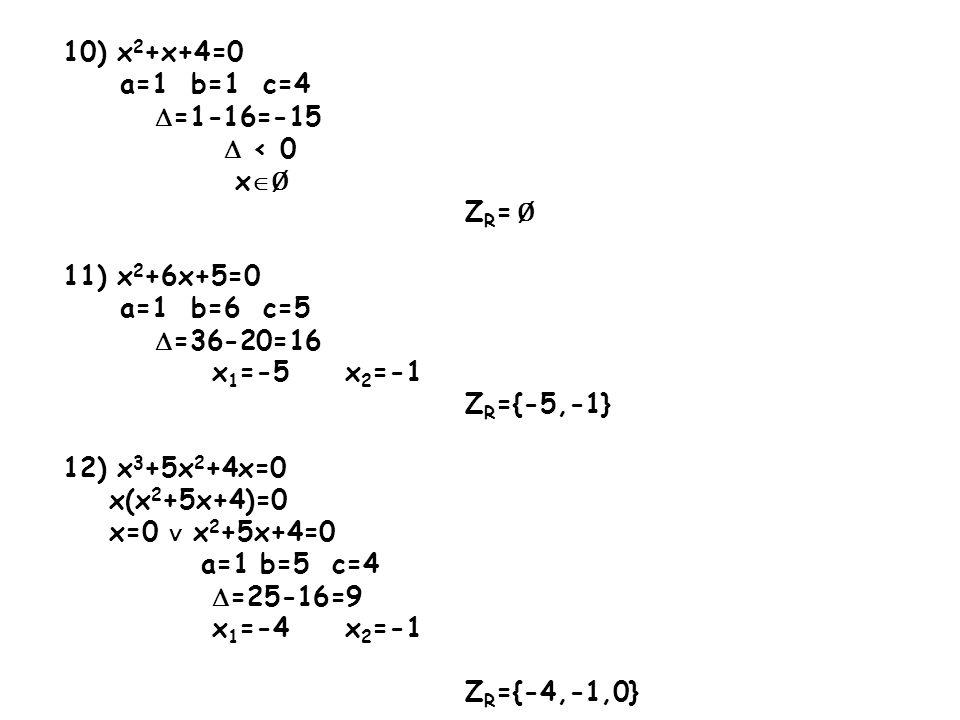 10) x2+x+4=0 a=1 b=1 c=4. =1-16=-15.  < 0. xØ. ZR= Ø. 11) x2+6x+5=0. a=1 b=6 c=5. =36-20=16.