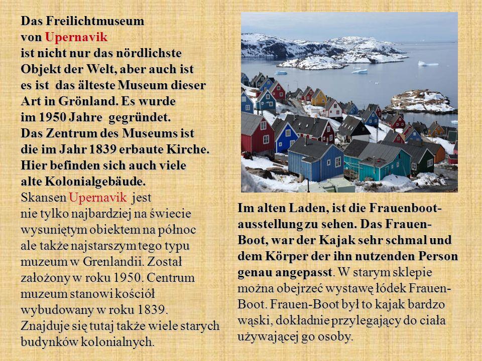 Das Freilichtmuseum von Upernavik ist nicht nur das nördlichste Objekt der Welt, aber auch ist es ist das älteste Museum dieser Art in Grönland. Es wurde im 1950 Jahre gegründet. Das Zentrum des Museums ist die im Jahr 1839 erbaute Kirche. Hier befinden sich auch viele alte Kolonialgebäude. Skansen Upernavik jest nie tylko najbardziej na świecie wysuniętym obiektem na północ ale także najstarszym tego typu muzeum w Grenlandii. Został założony w roku 1950. Centrum muzeum stanowi kościół wybudowany w roku 1839. Znajduje się tutaj także wiele starych budynków kolonialnych.
