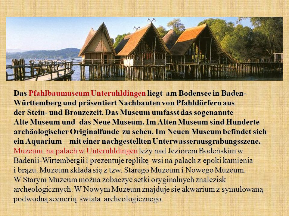 Das Pfahlbaumuseum Unteruhldingen liegt am Bodensee in Baden- Württemberg und präsentiert Nachbauten von Pfahldörfern aus der Stein- und Bronzezeit.