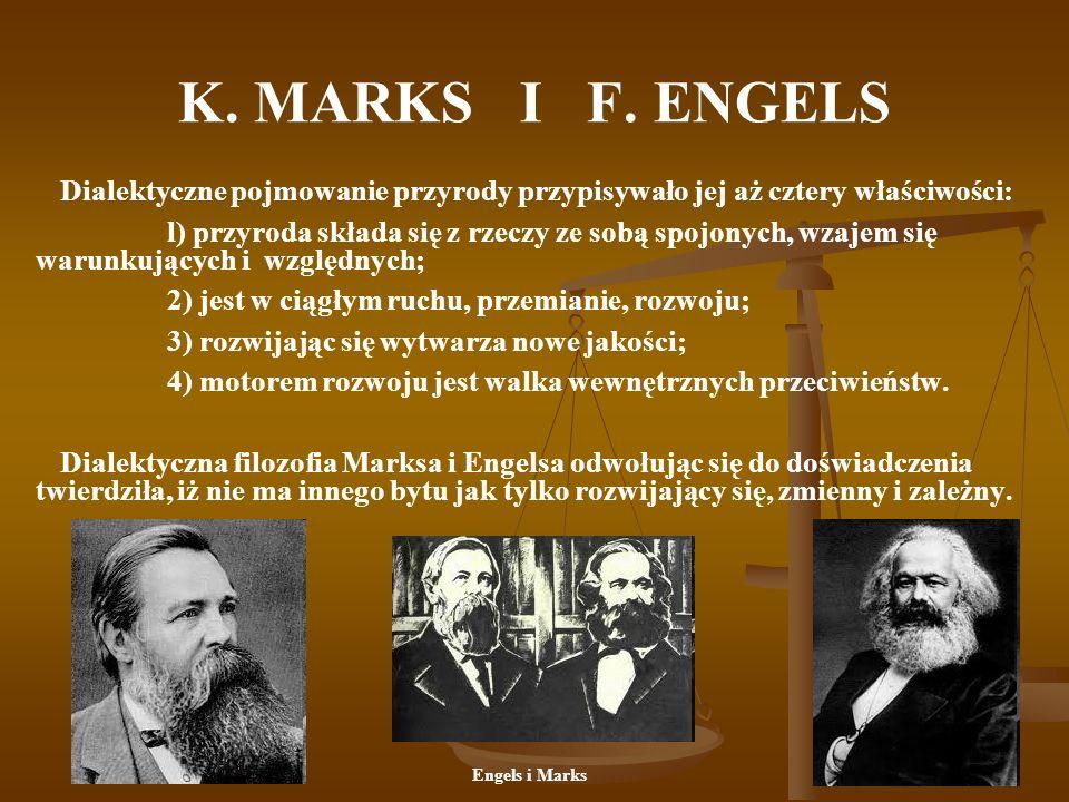 K. MARKS I F. ENGELSDialektyczne pojmowanie przyrody przypisywało jej aż cztery właściwości: