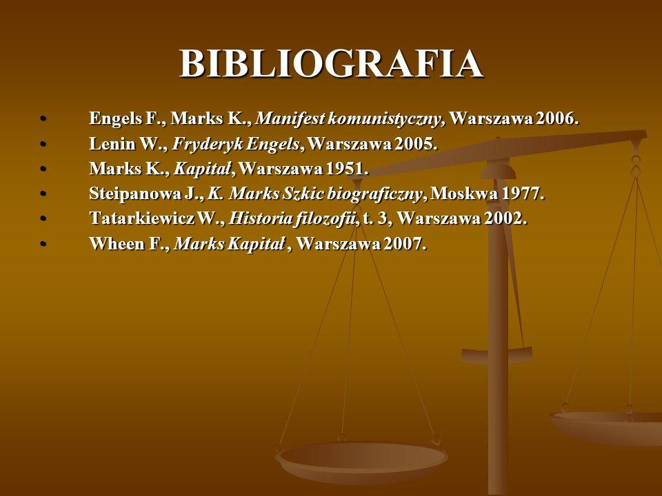 BIBLIOGRAFIA Engels F., Marks K., Manifest komunistyczny, Warszawa 2006. Lenin W., Fryderyk Engels, Warszawa 2005.