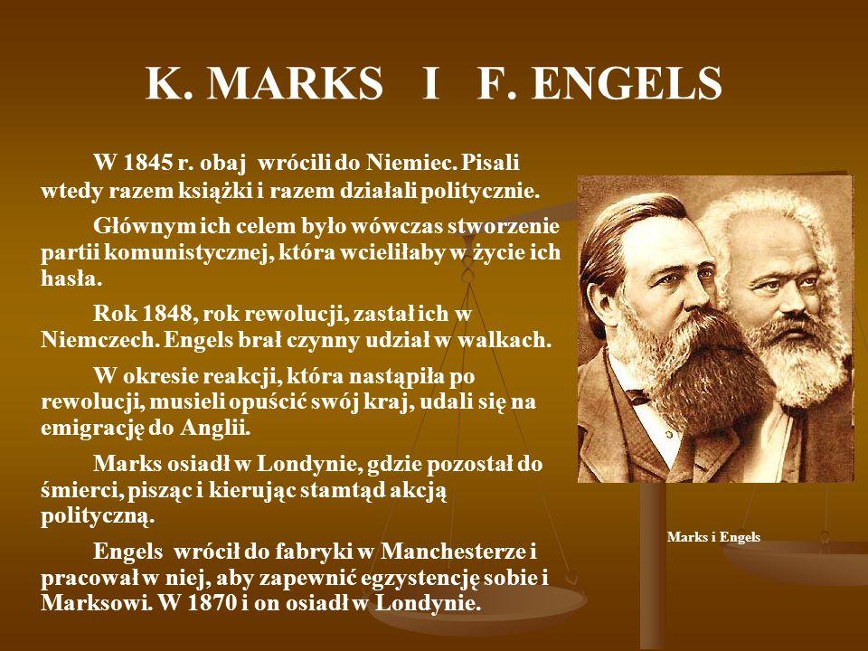 K. MARKS I F. ENGELS W 1845 r. obaj wrócili do Niemiec. Pisali wtedy razem książki i razem działali politycznie.
