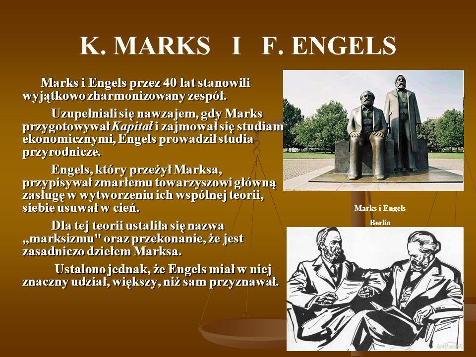 K. MARKS I F. ENGELS Marks i Engels przez 40 lat stanowili wyjątkowo zharmonizowany zespół.