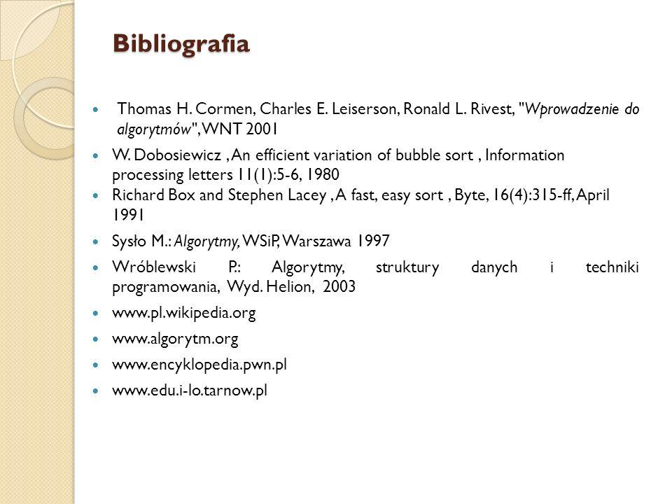 Bibliografia Thomas H. Cormen, Charles E. Leiserson, Ronald L. Rivest, Wprowadzenie do algorytmów , WNT 2001.