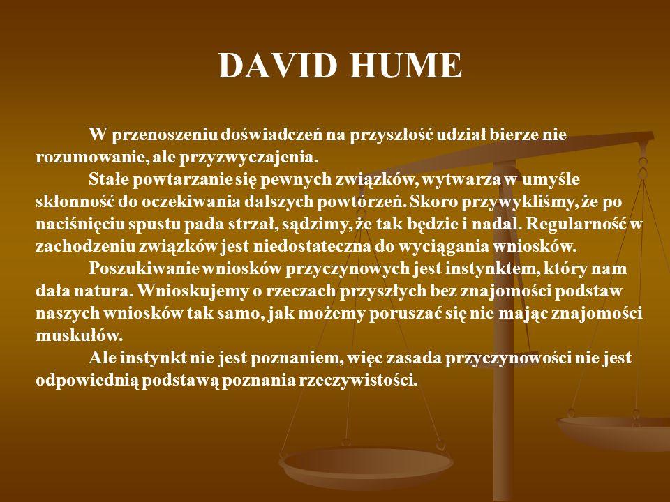 DAVID HUMEW przenoszeniu doświadczeń na przyszłość udział bierze nie rozumowanie, ale przyzwyczajenia.