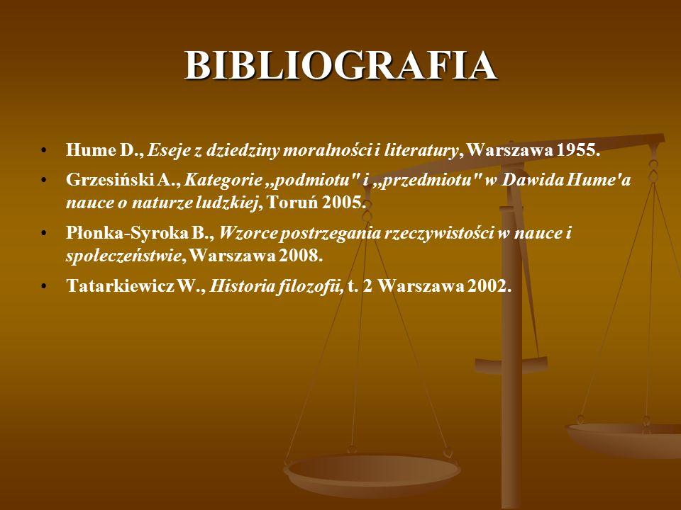 BIBLIOGRAFIA Hume D., Eseje z dziedziny moralności i literatury, Warszawa 1955.