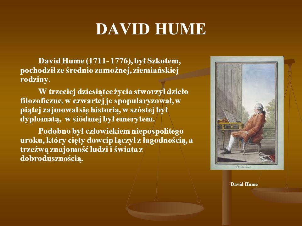 DAVID HUME David Hume (1711- 1776), był Szkotem, pochodził ze średnio zamożnej, ziemiańskiej rodziny.
