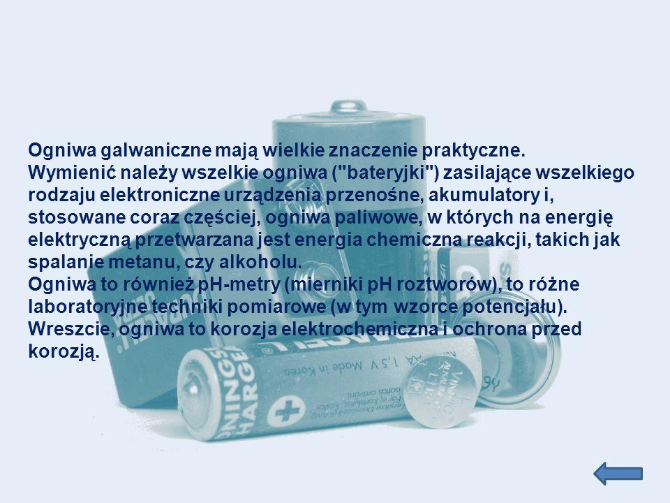 Ogniwa galwaniczne mają wielkie znaczenie praktyczne.