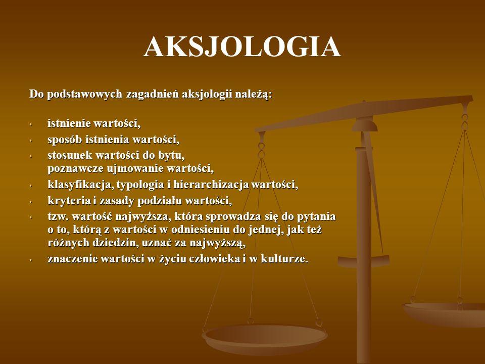 AKSJOLOGIA Do podstawowych zagadnień aksjologii należą: