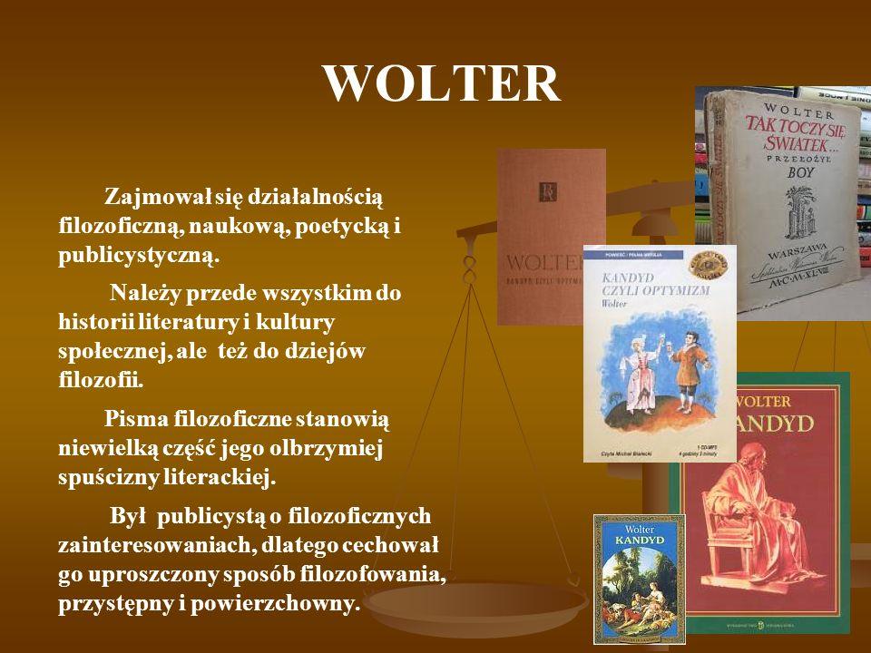 WOLTER Zajmował się działalnością filozoficzną, naukową, poetycką i publicystyczną.