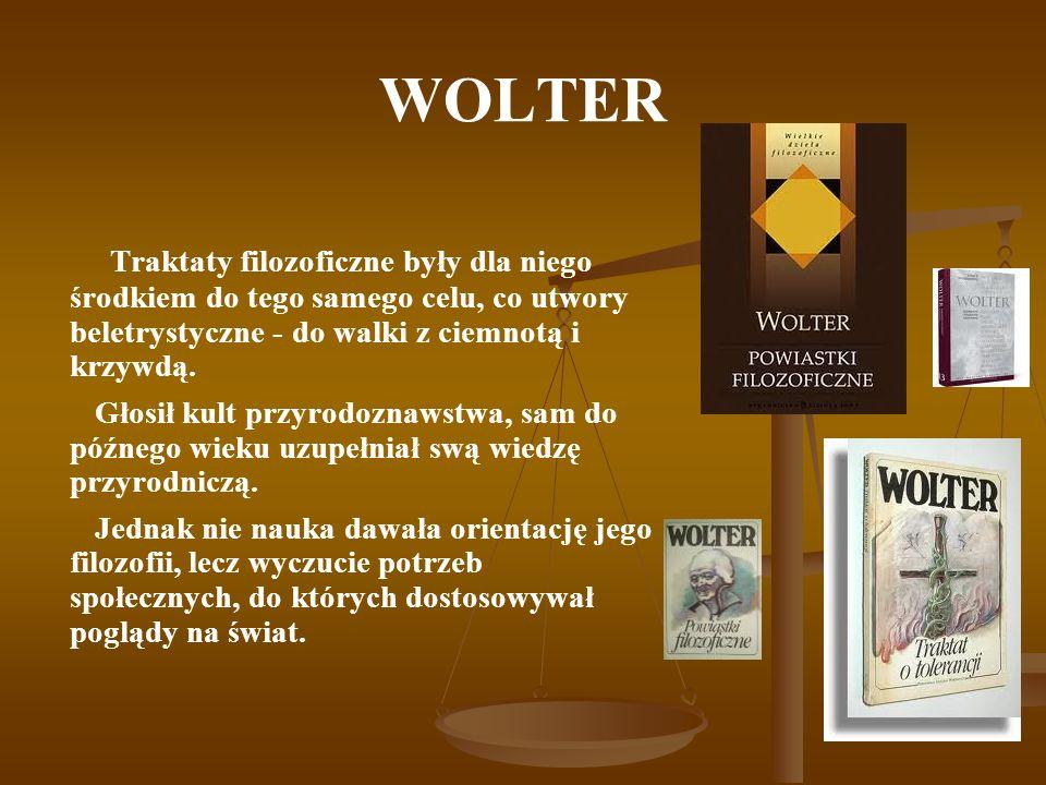 WOLTER Traktaty filozoficzne były dla niego środkiem do tego samego celu, co utwory beletrystyczne - do walki z ciemnotą i krzywdą.