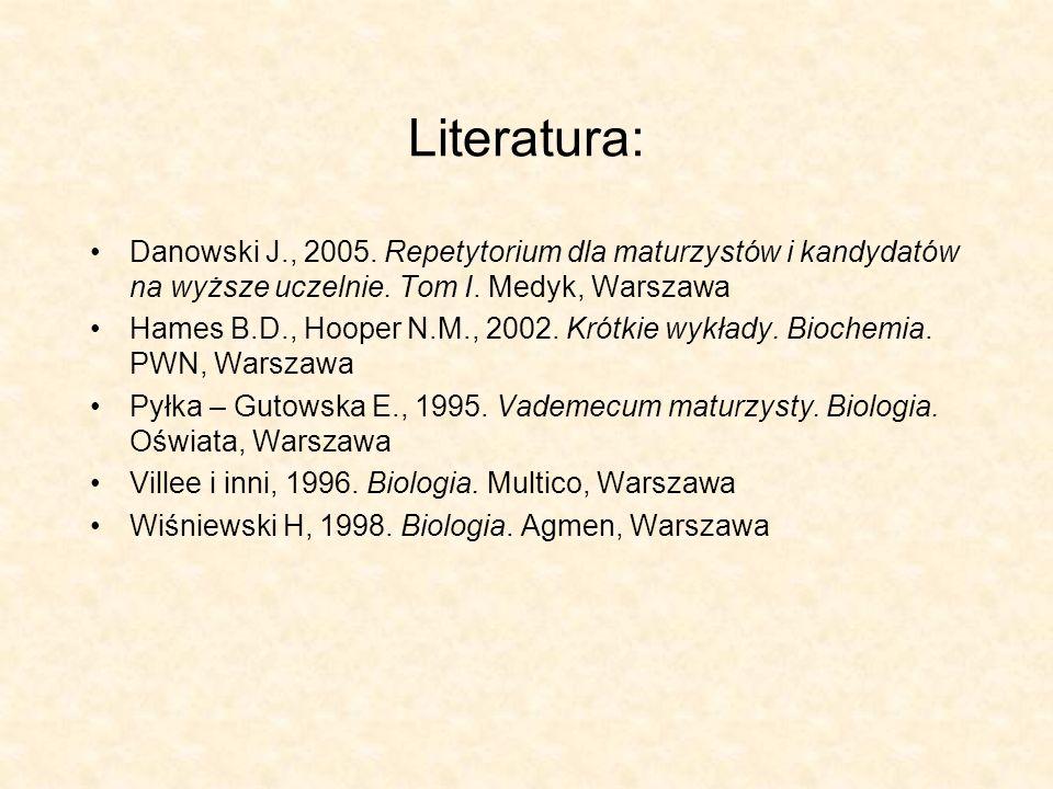 Literatura: Danowski J., 2005. Repetytorium dla maturzystów i kandydatów na wyższe uczelnie. Tom I. Medyk, Warszawa.