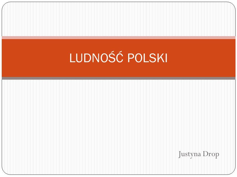 LUDNOŚĆ POLSKI Justyna Drop
