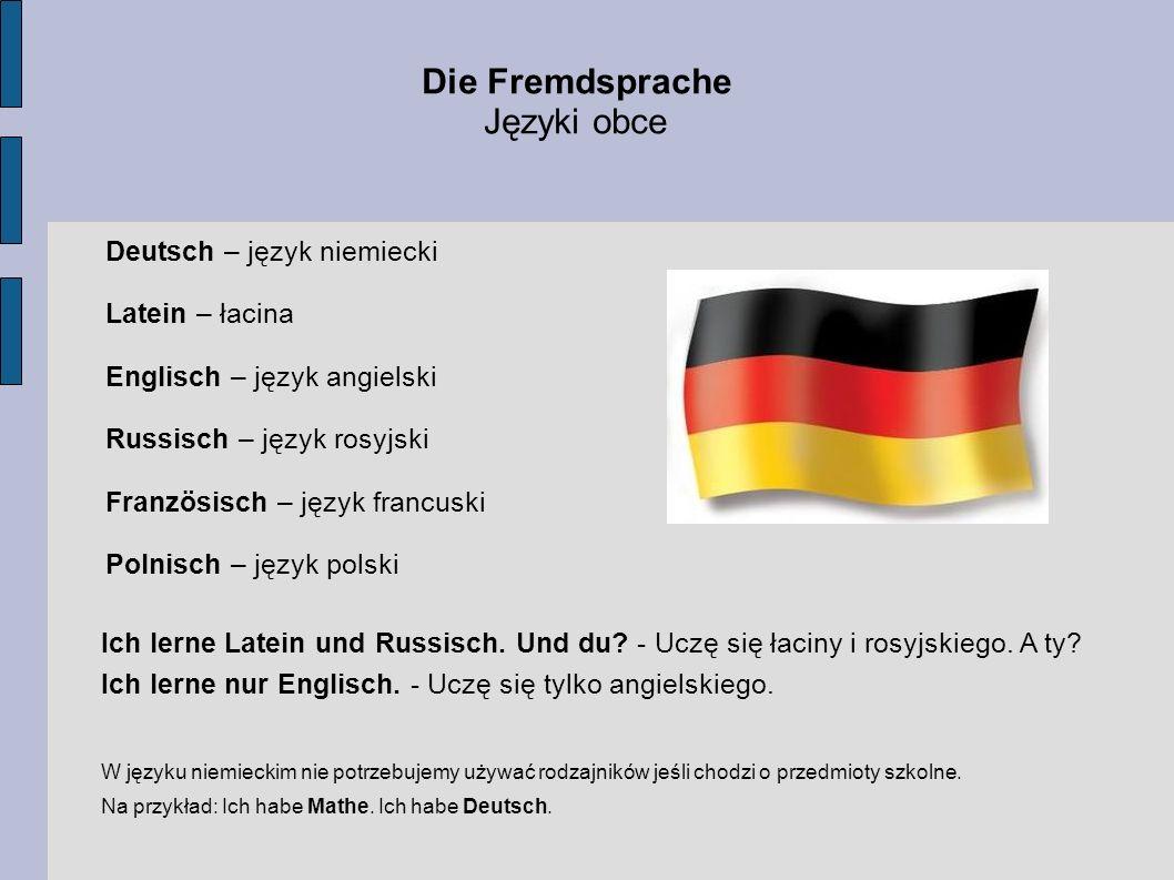 Die Fremdsprache Języki obce Deutsch – język niemiecki Latein – łacina