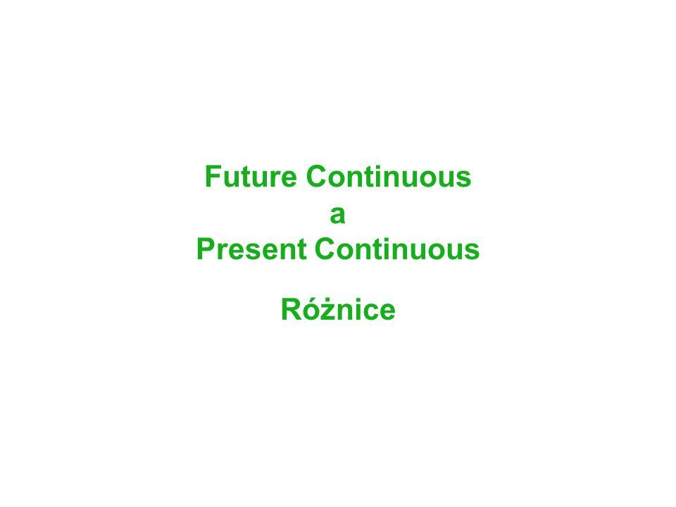 Future Continuous a Present Continuous