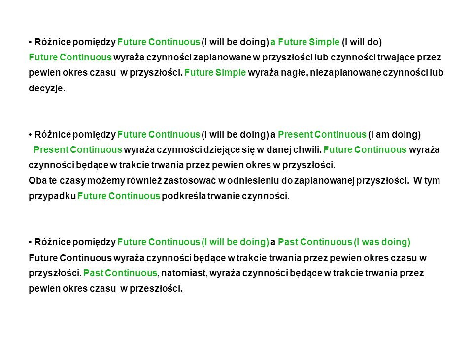 • Różnice pomiędzy Future Continuous (I will be doing) a Future Simple (I will do)